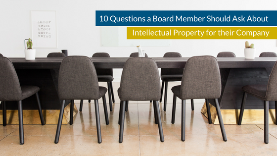10 Questions a Board Member Should Ask About Intellectual Property for their Company