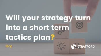 Will your newly agreed strategy turn into a short-term tactics plan?